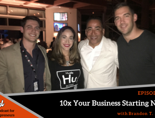 Episode 218: 10x Your Business Starting NOW with Brandon T. Adams