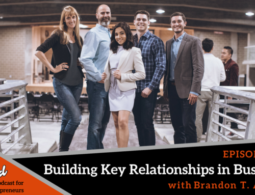 Episode 234: Building Key Relationships in Business with Brandon T. Adams