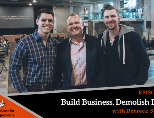 Episode 231: Build Business, Demolish Doubt with Derreck Stratton