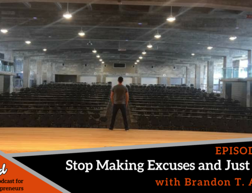 Episode 244: Stop Making Excuses and Just Do It! with Brandon T. Adams