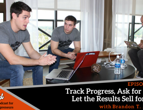 Episode 252: Track Progress, Ask for Help, Let the Results Sell for You with Brandon T. Adams