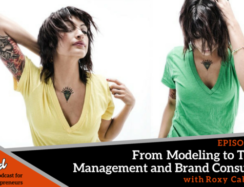 Episode 254: From Modeling to Talent Management and Brand Consulting with Roxy Caballero