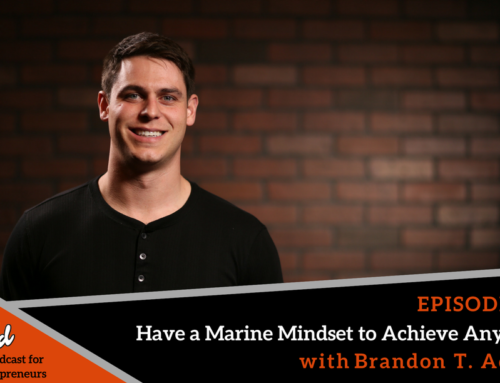 Episode 267: Have a Marine Mindset to Achieve Anything with Brandon T. Adams