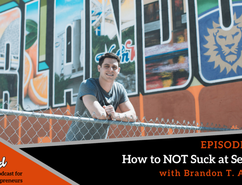 Episode 301: How to NOT Suck at Selling with Brandon T. Adams