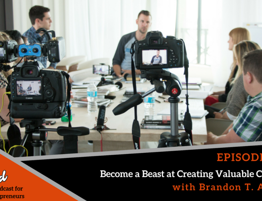 Episode 303: Become a Beast at Creating Valuable Content with Brandon T. Adams