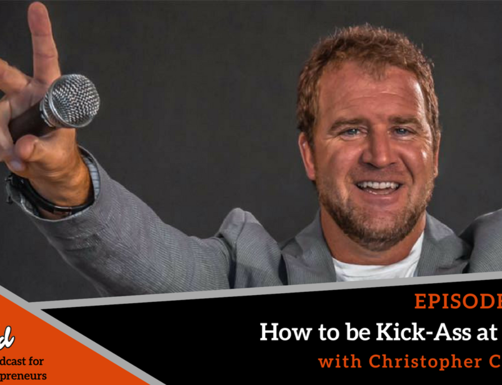 Episode 304: How to be Kick Ass at Sales with Christopher Cumby