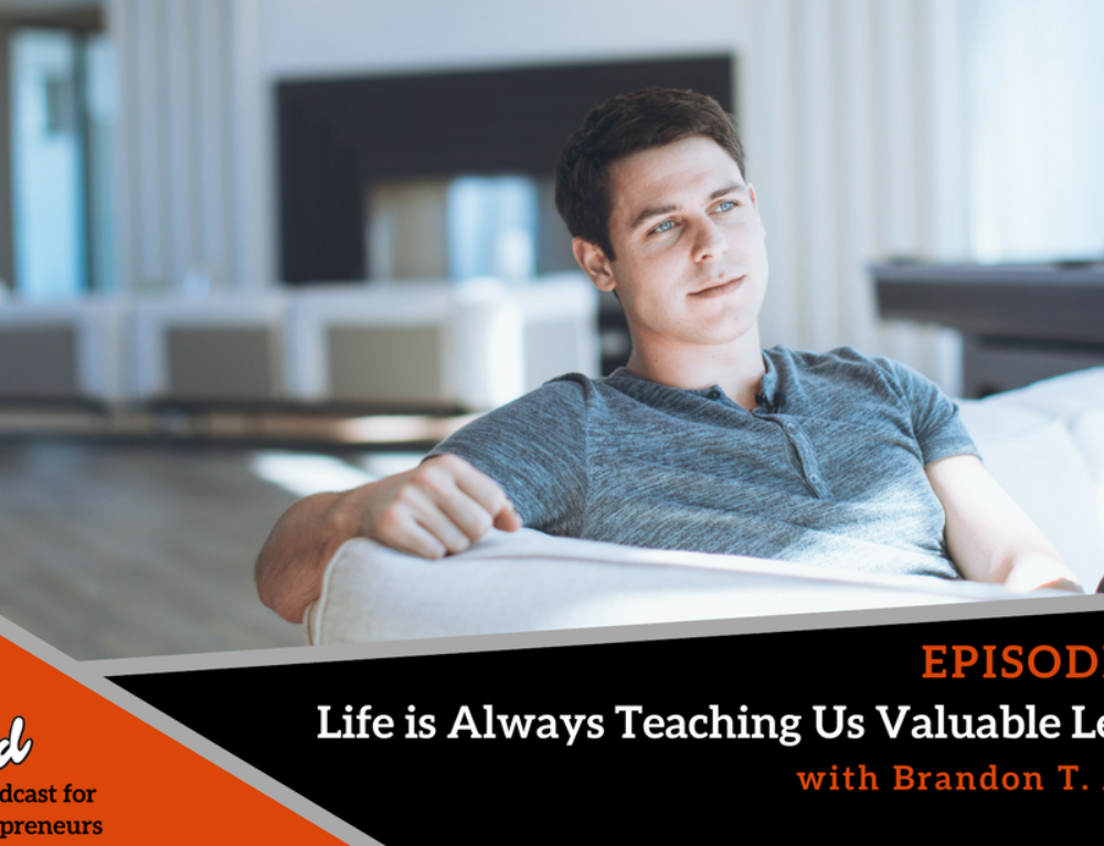 Episode 305: Life is Always Teaching Us Valuable Lessons with Brandon T. Adams