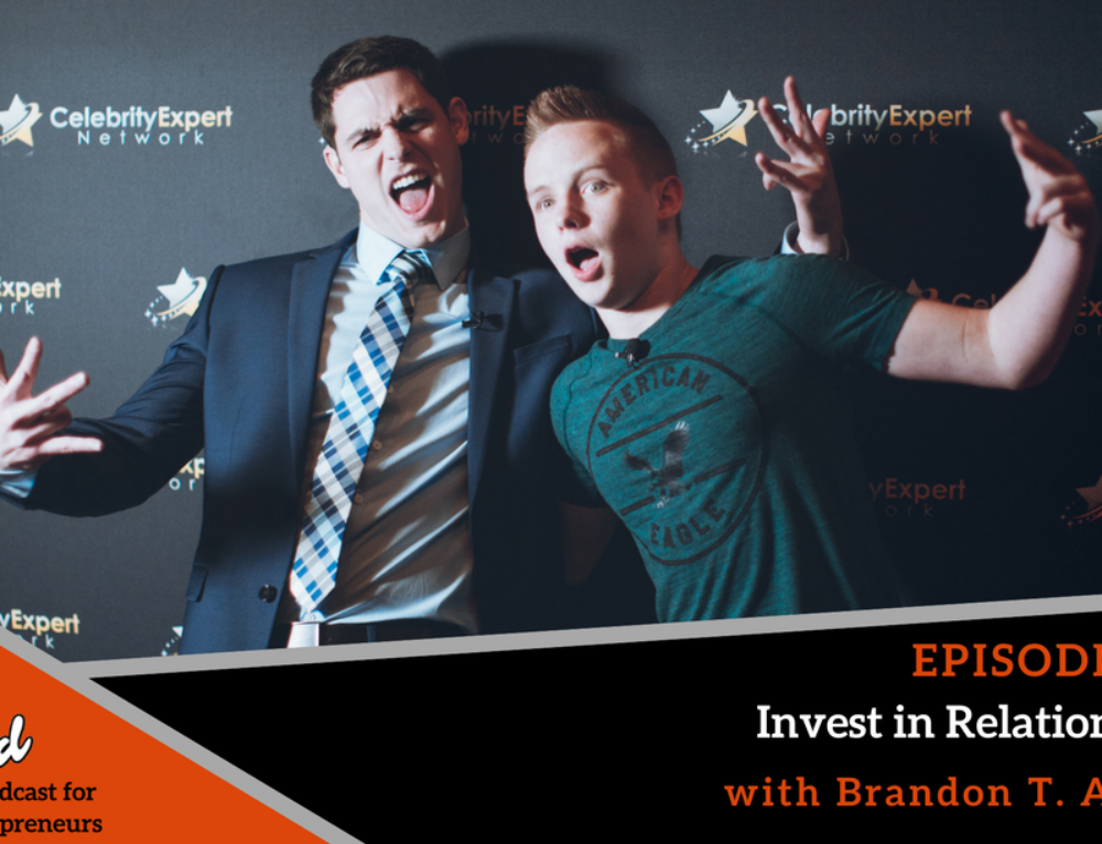 Episode 308: Invest in Relationships with Brandon T. Adams