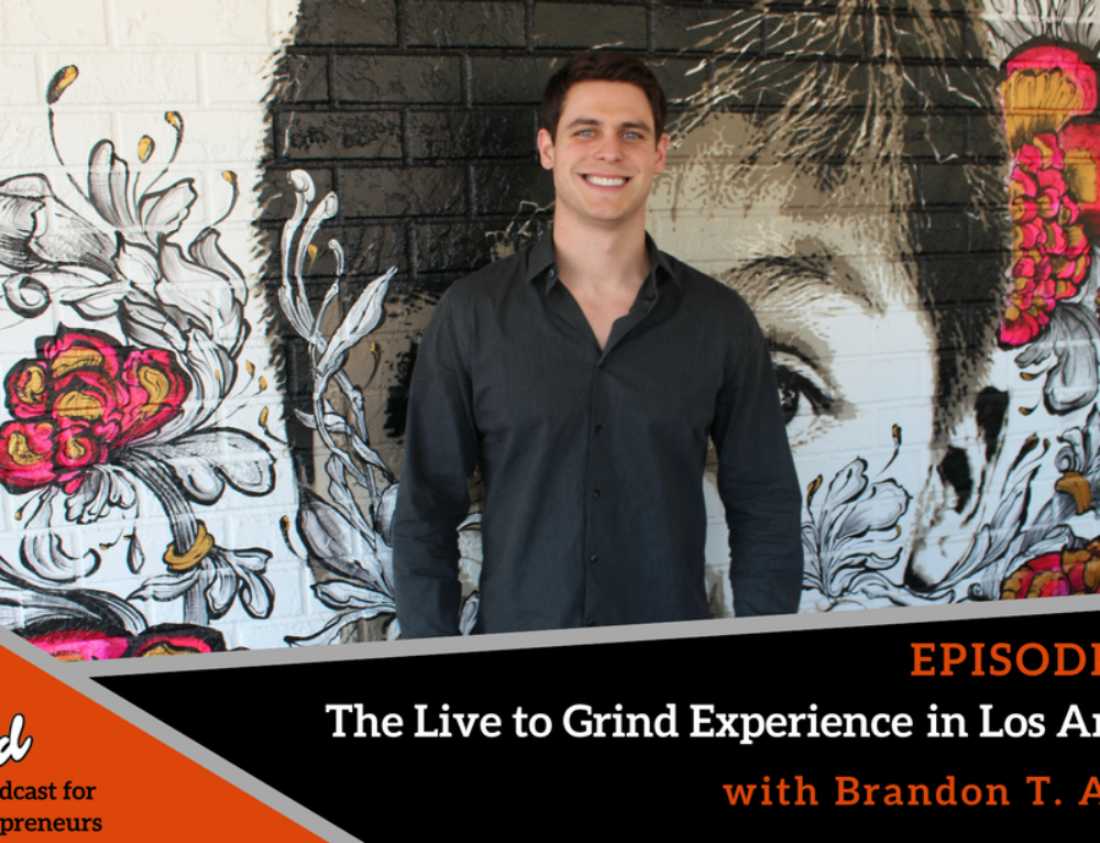 Episode 307: Live to Grind Experience in Los Angeles  with Brandon T. Adams