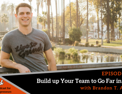 Episode 311:  Build up Your Team to Go Far in 2018 with Brandon T. Adams