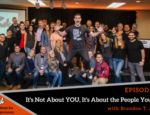 Episode 318: It's Not About YOU, It's About the People You Help with Brandon T. Adams