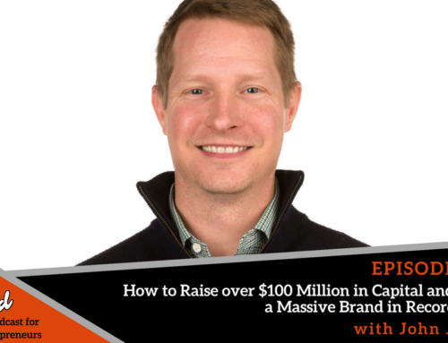 Episode 326: How to Raise Over $100 Million in Capital and Build a Massive Brand in Record Time with John James