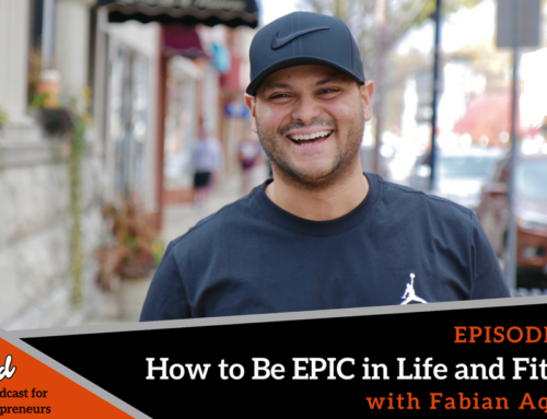 Episode 328: How to Be EPIC in Life and Fitness with Fabian Aquino