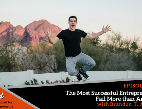 Episode 341: The Most Successful Entrepreneurs Fail More than Anyone with Brandon T. Adams
