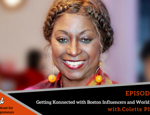 Episode 357: Boston Ballers #7-  Getting Konnected with Boston Influencers and World Leaders with Colette Phillips
