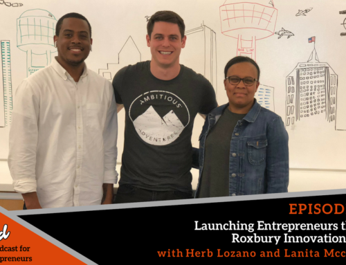 Episode 354: Boston Ballers #4 – Launching Entrepreneurs through Roxbury Innovation Center with Herb Lozano and Lanita Mccormick