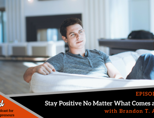 Episode 361: Stay Positive No Matter What Comes at You with Brandon T. Adams