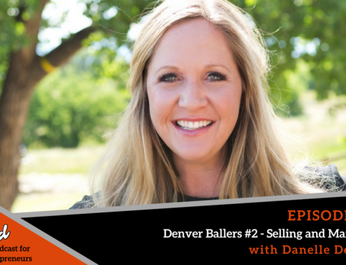 Episode 368: Denver Ballers #2 – Selling and Marketing with Danelle Delgado