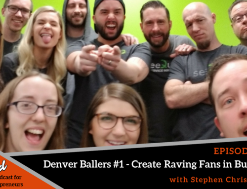Episode 366: Denver Ballers #1 – Create Raving Fans in Business with Stephen Christopher