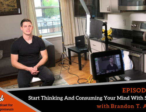 Episode 371: Start Thinking And Consuming Your Mind With Success with Brandon T. Adams