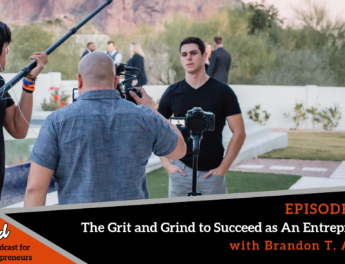 Episode 373: The Grit and Grind to Succeed as An Entrepreneur with Brandon T. Adams