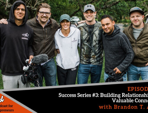 Episode 386: Success Series #3: Building Relationships and Valuable Connections with Brandon T. Adams