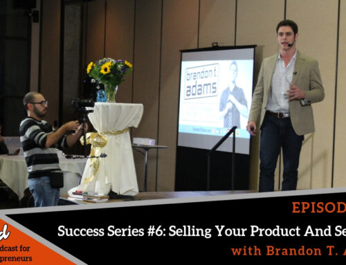 Episode 389: Success Series #6: Selling your Product and Services with Brandon T. Adams